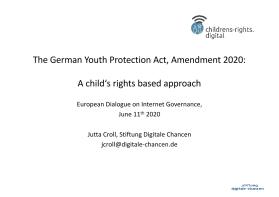 Ansicht: The German Youth Protection Act, Amendment 2020 - A child's rights based approach Vortrag von Jutta Croll beim EURODIG 2020